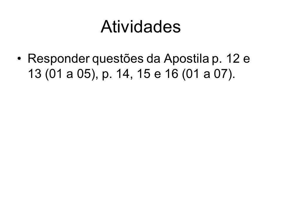 Atividades Responder questões da Apostila p. 12 e 13 (01 a 05), p. 14, 15 e 16 (01 a 07).