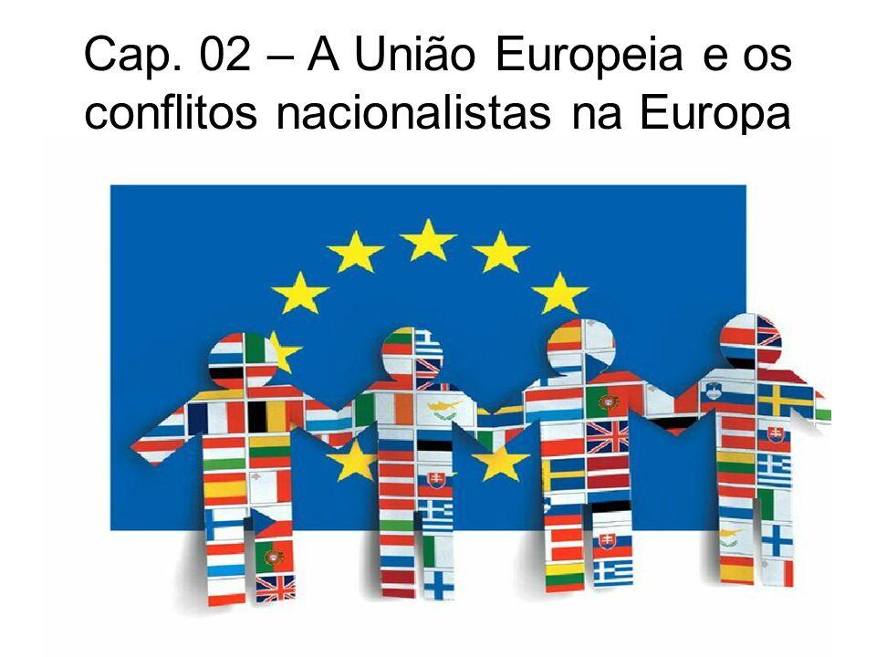 Cap. 02 – A União Europeia e os conflitos nacionalistas na Europa