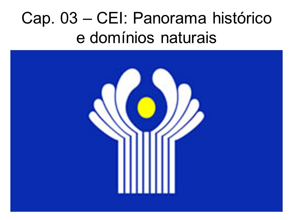 Cap. 03 – CEI: Panorama histórico e domínios naturais