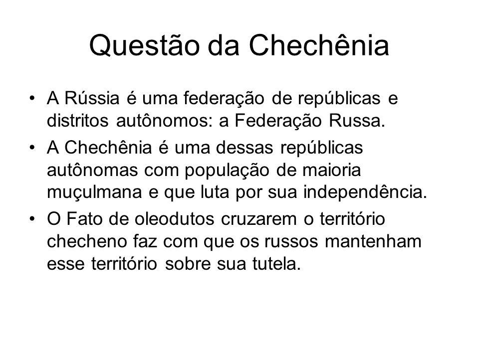 Questão da Chechênia A Rússia é uma federação de repúblicas e distritos autônomos: a Federação Russa.