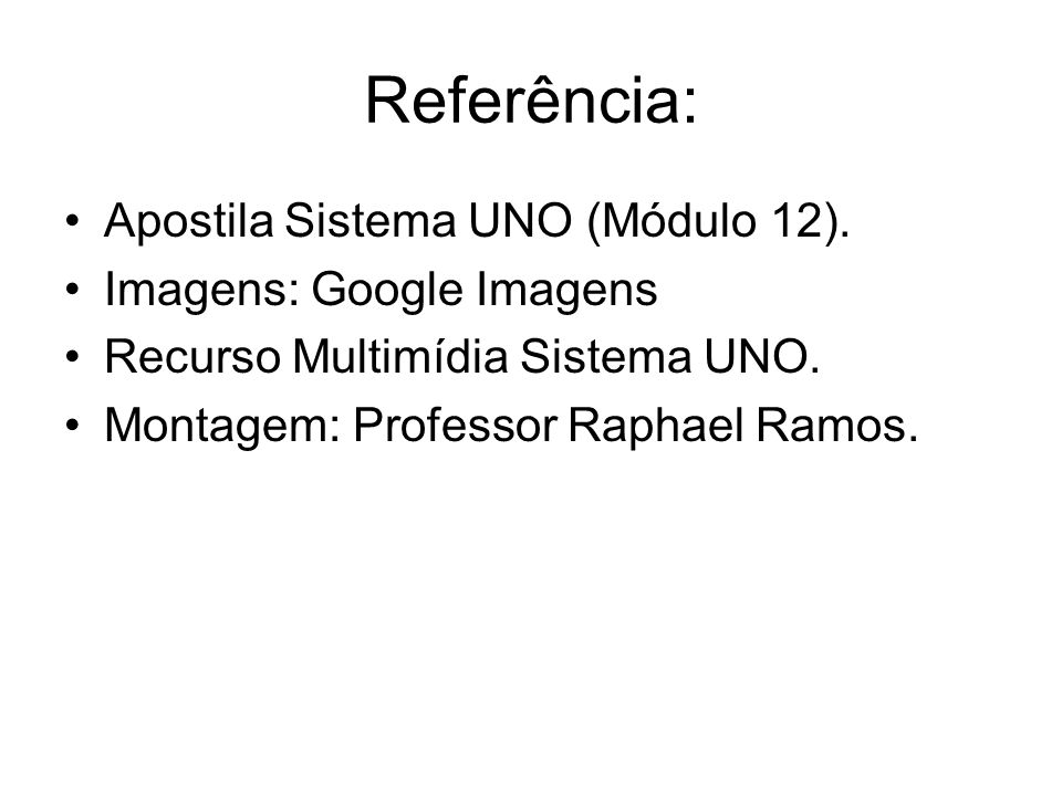 Referência: Apostila Sistema UNO (Módulo 12). Imagens: Google Imagens