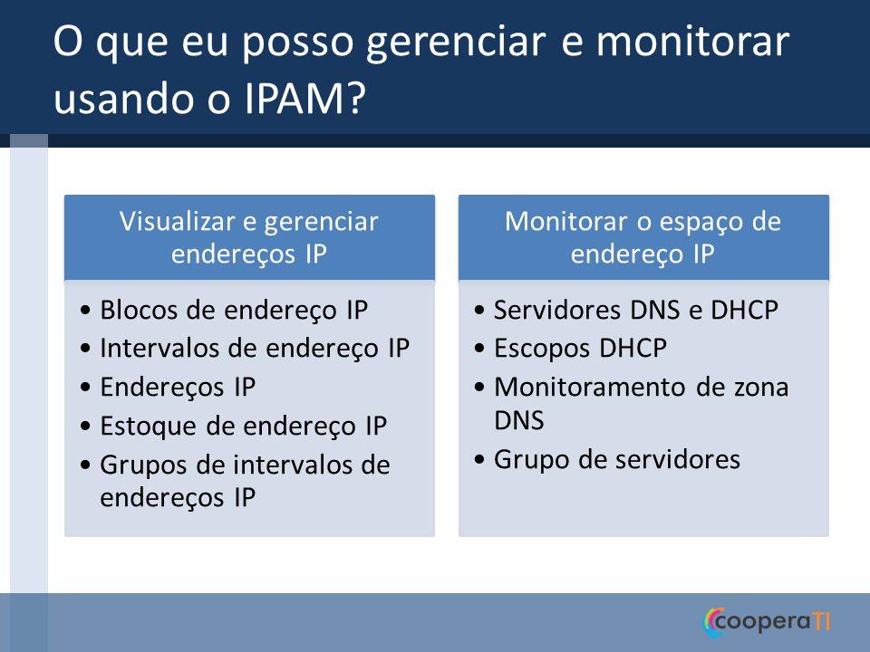 O que eu posso gerenciar e monitorar usando o IPAM