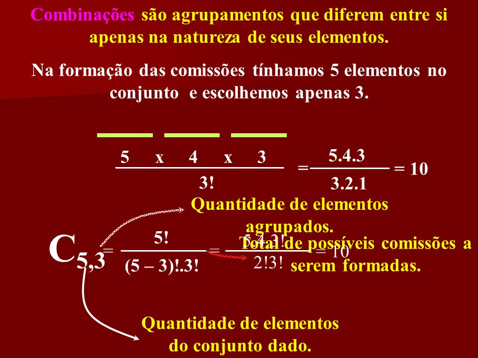 Combinações são agrupamentos que diferem entre si apenas na natureza de seus elementos.