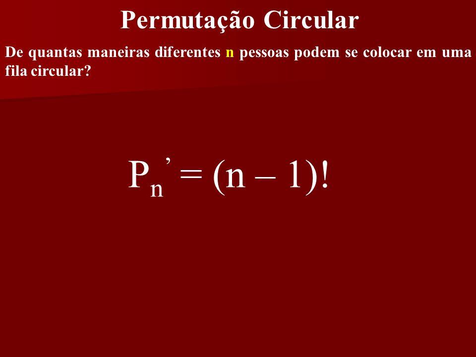 Pn' = (n – 1)! Permutação Circular