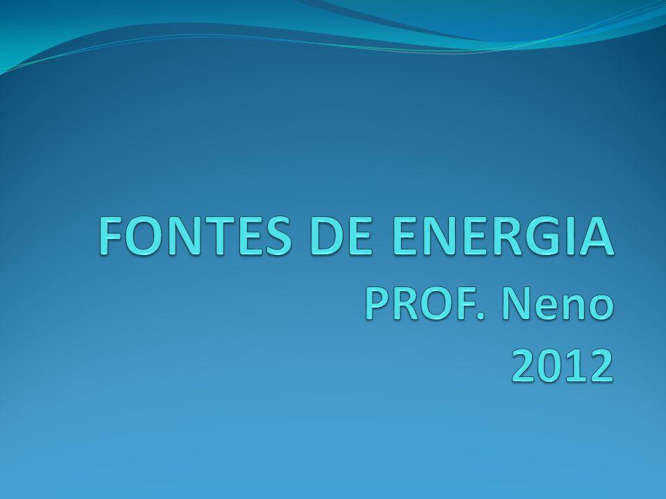 FONTES DE ENERGIA PROF. Neno 2012