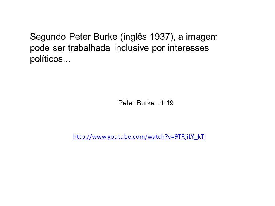 Segundo Peter Burke (inglês 1937), a imagem pode ser trabalhada inclusive por interesses políticos...