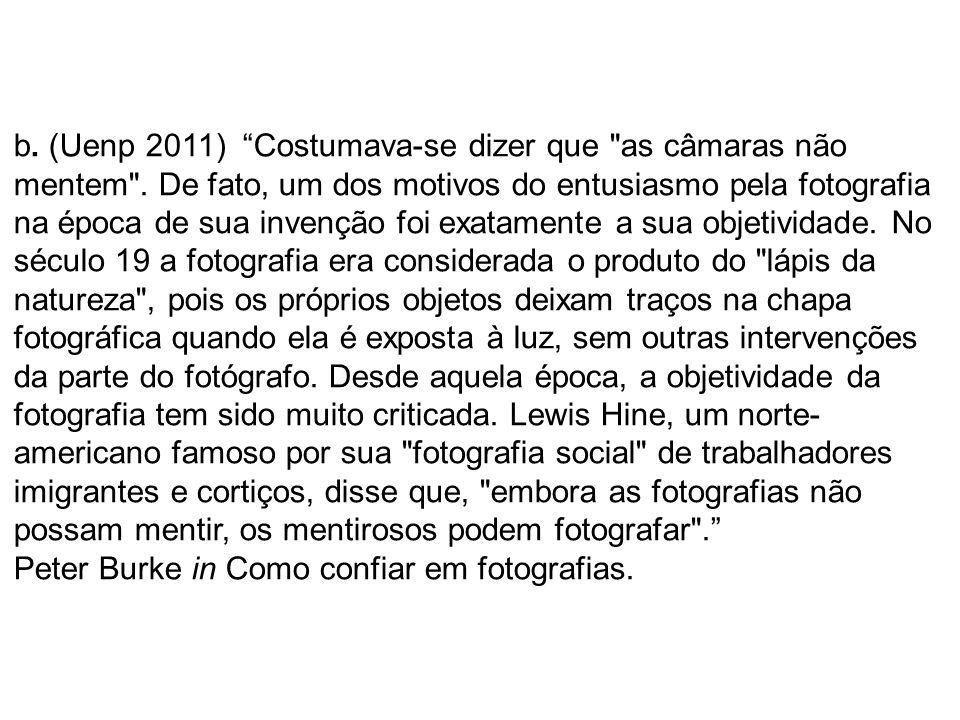 b. (Uenp 2011) Costumava-se dizer que as câmaras não mentem