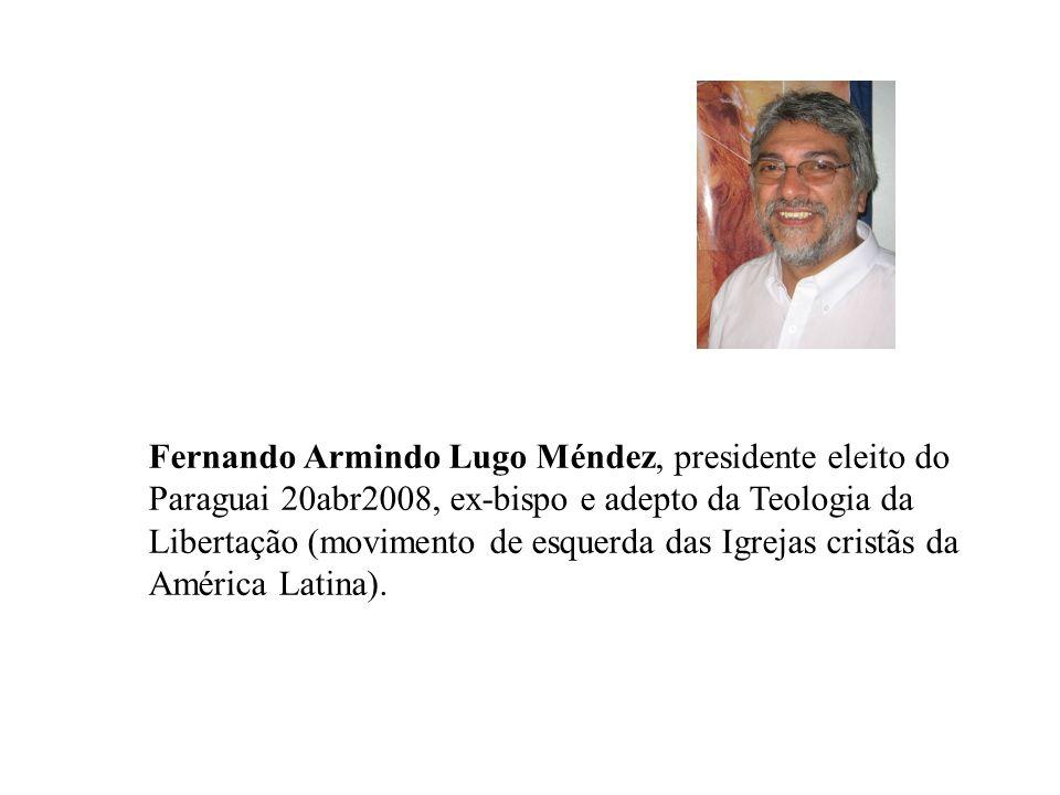Fernando Armindo Lugo Méndez, presidente eleito do Paraguai 20abr2008, ex-bispo e adepto da Teologia da Libertação (movimento de esquerda das Igrejas cristãs da América Latina).