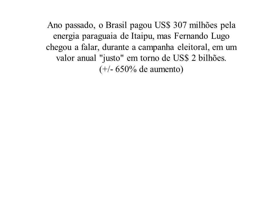 Ano passado, o Brasil pagou US$ 307 milhões pela energia paraguaia de Itaipu, mas Fernando Lugo chegou a falar, durante a campanha eleitoral, em um valor anual justo em torno de US$ 2 bilhões.