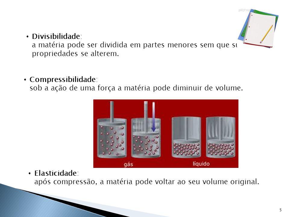 Divisibilidade: a matéria pode ser dividida em partes menores sem que suas propriedades se alterem.
