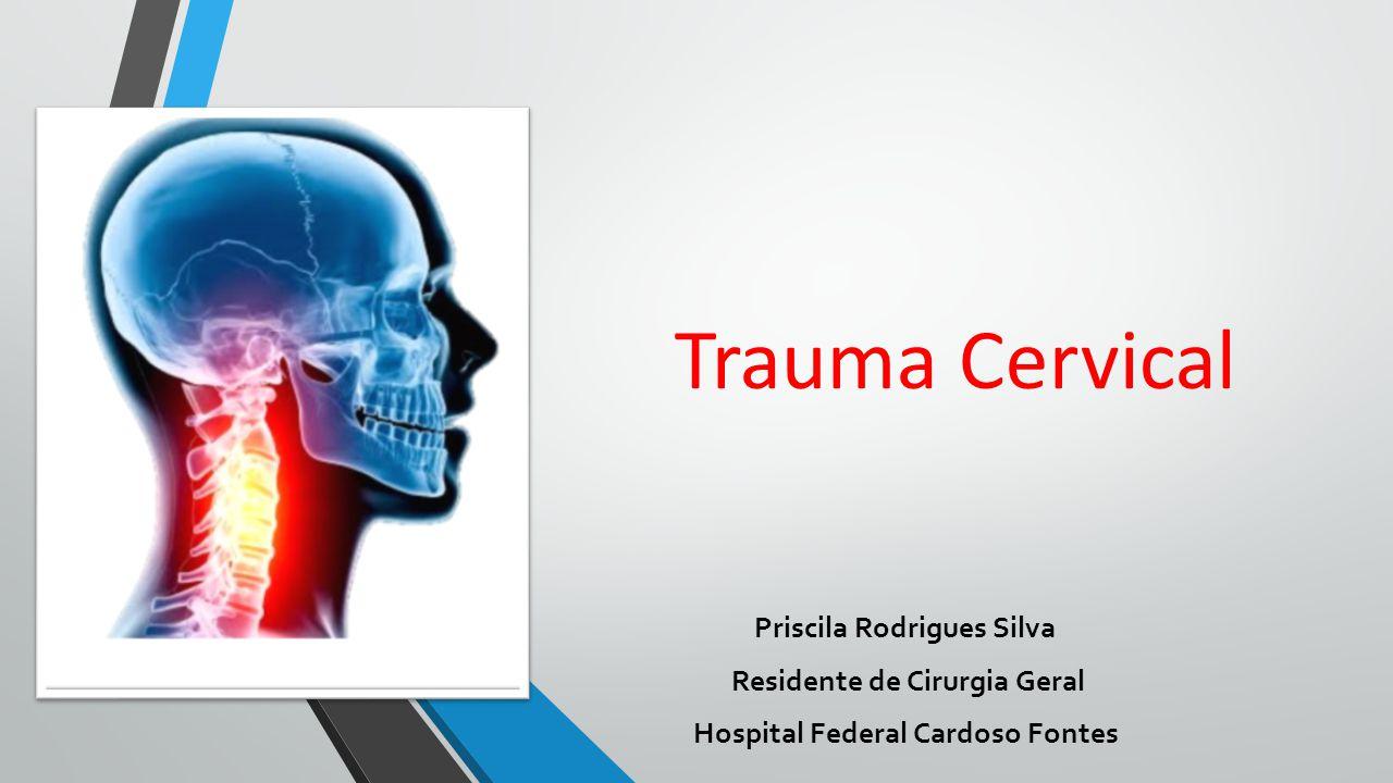 Trauma Cervical Priscila Rodrigues Silva Residente de Cirurgia Geral