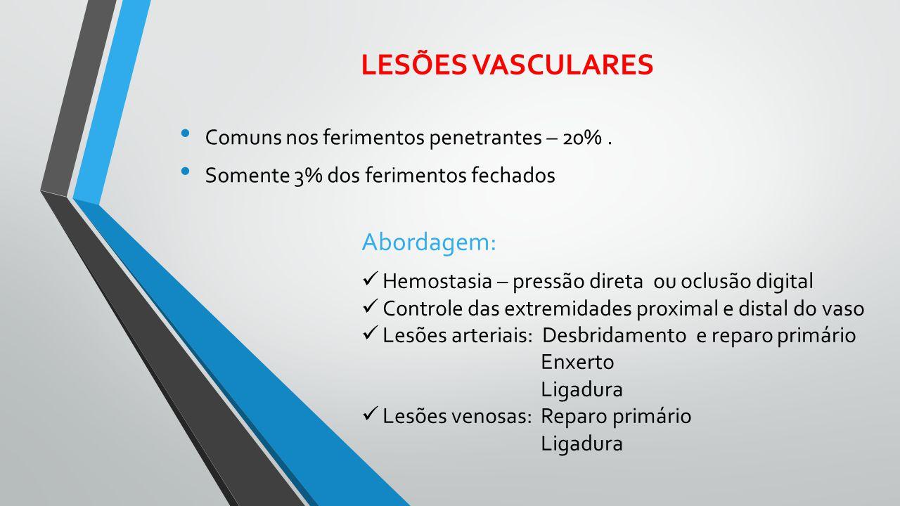 LESÕES VASCULARES Abordagem: Comuns nos ferimentos penetrantes – 20% .