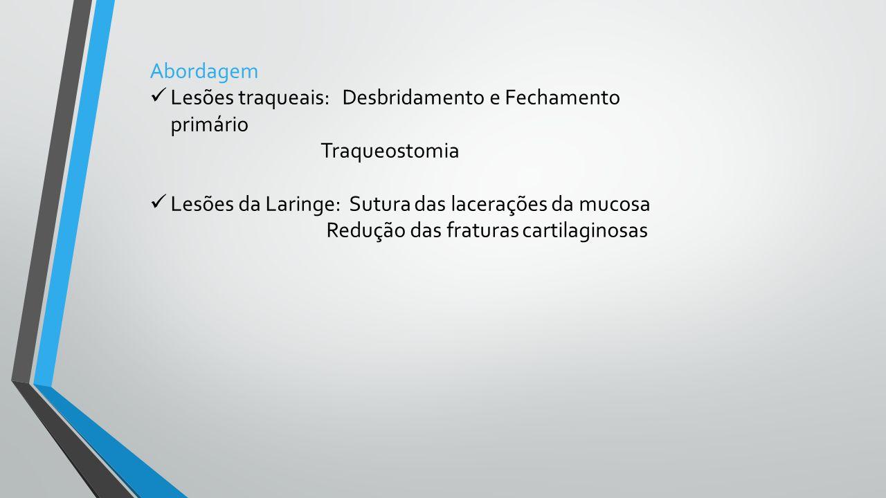 Abordagem Lesões traqueais: Desbridamento e Fechamento primário. Traqueostomia. Lesões da Laringe: Sutura das lacerações da mucosa.