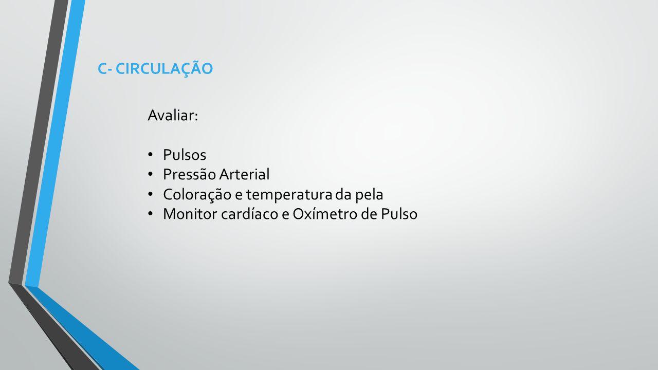 C- CIRCULAÇÃO Avaliar: Pulsos. Pressão Arterial.