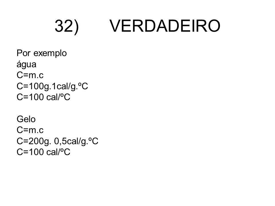 32) VERDADEIRO Por exemplo água C=m.c C=100g.1cal/g.ºC C=100 cal/ºC