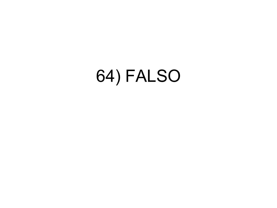 64) FALSO