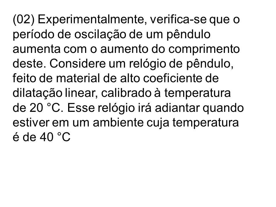 (02) Experimentalmente, verifica-se que o período de oscilação de um pêndulo aumenta com o aumento do comprimento deste.