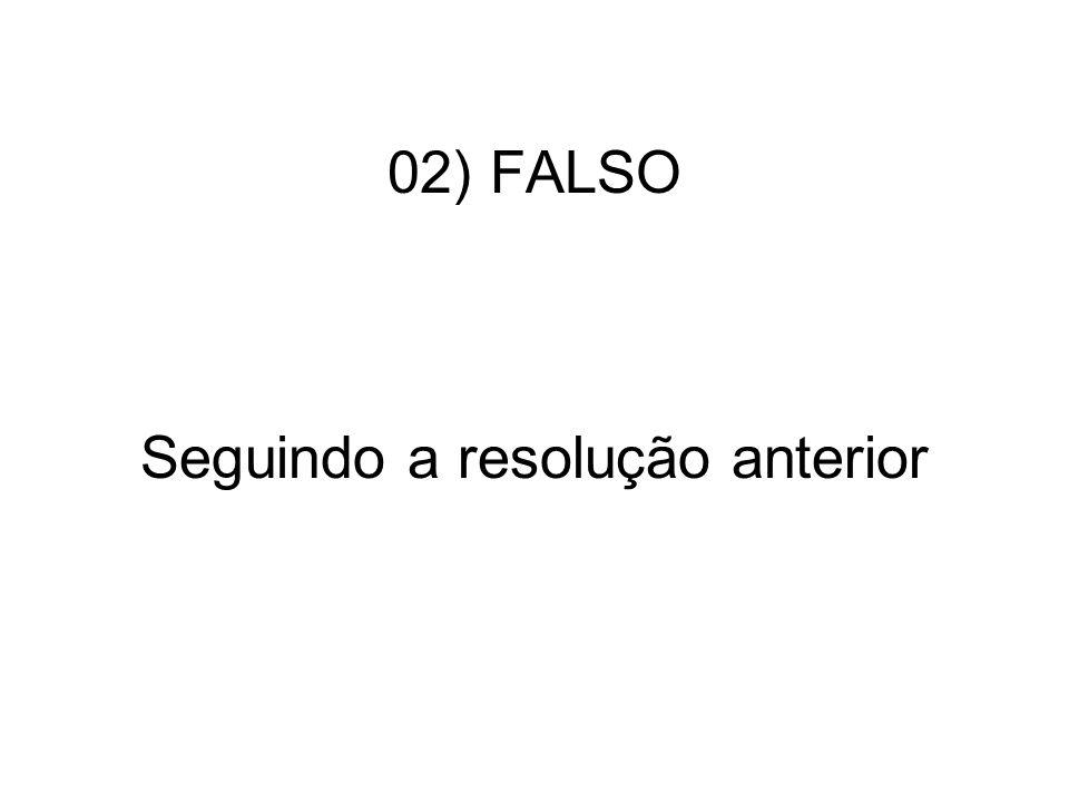 02) FALSO Seguindo a resolução anterior