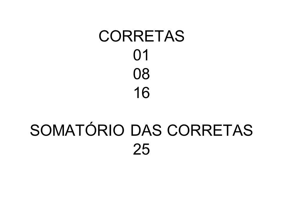 CORRETAS 01 08 16 SOMATÓRIO DAS CORRETAS 25