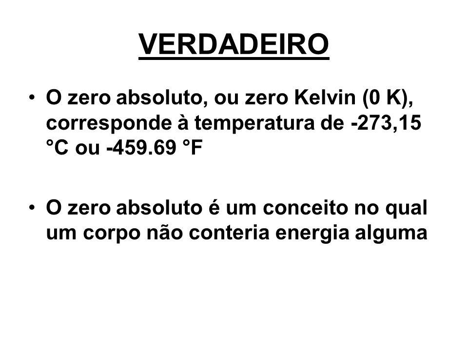 VERDADEIRO O zero absoluto, ou zero K elvin (0 K), corresponde à temperatura de -273,15 °C ou -459.69 °F.