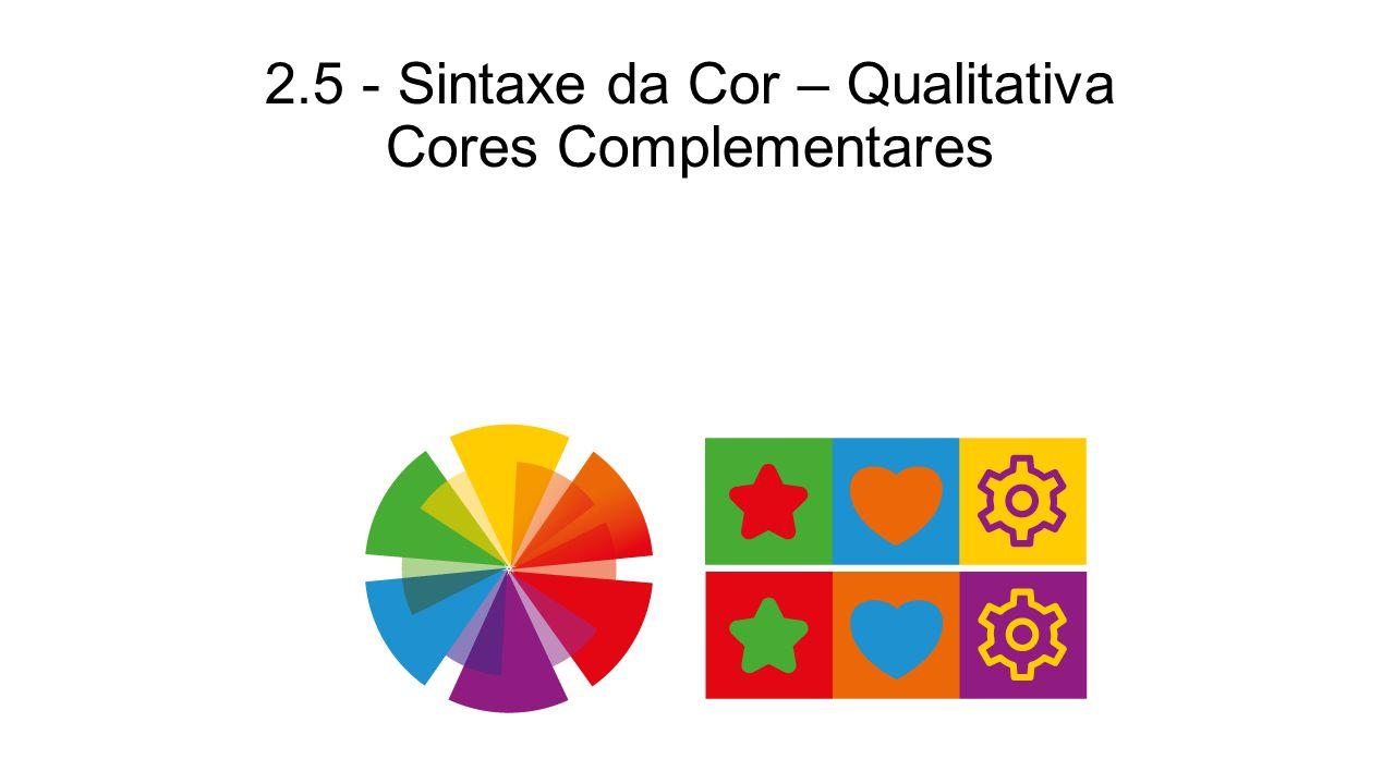 2.5 - Sintaxe da Cor – Qualitativa Cores Complementares