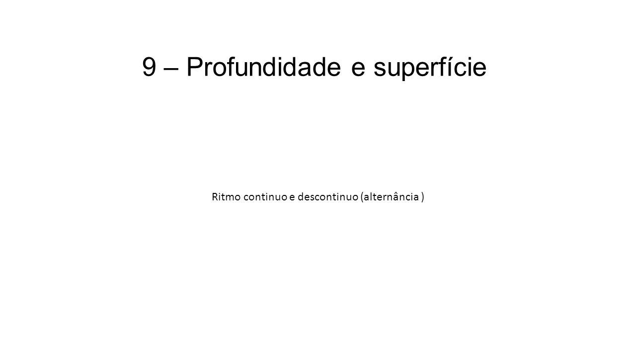 9 – Profundidade e superfície