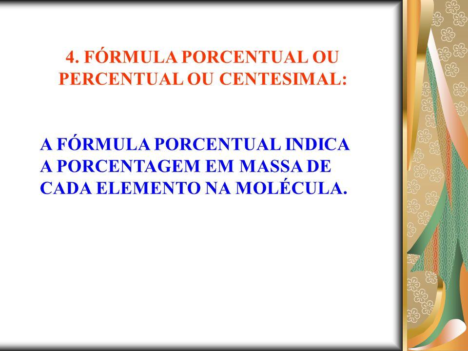 4. FÓRMULA PORCENTUAL OU PERCENTUAL OU CENTESIMAL: