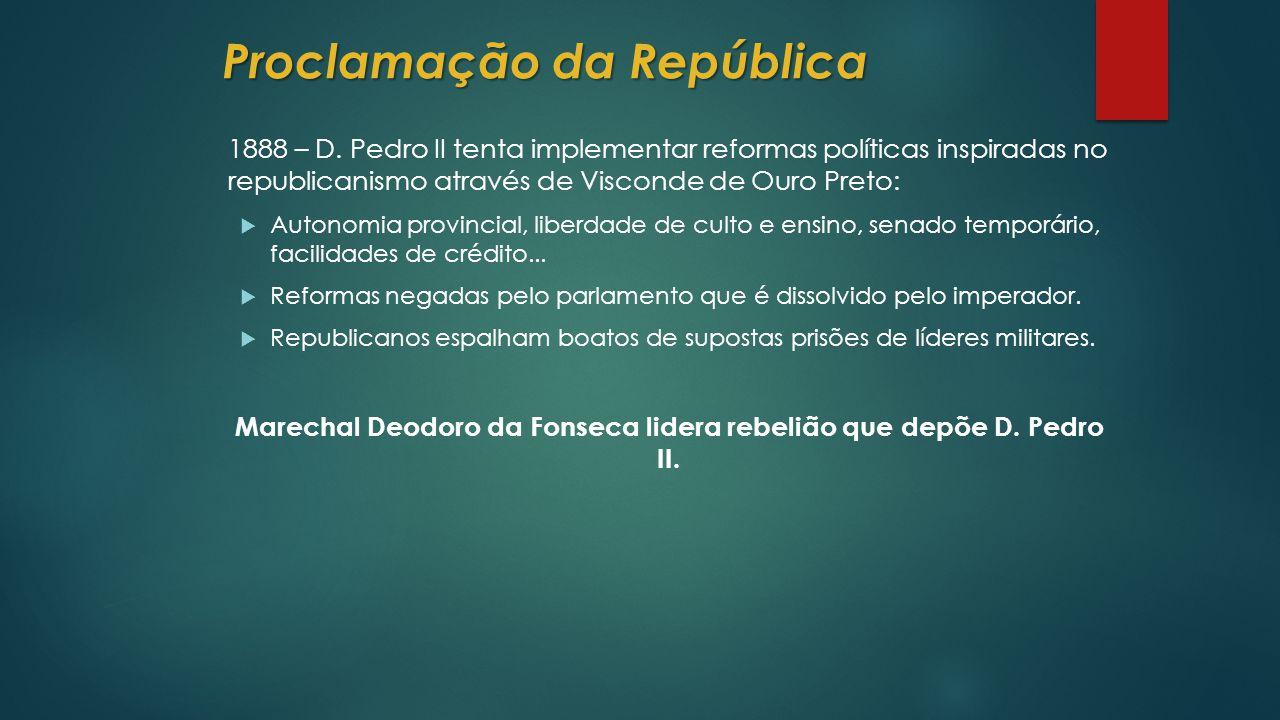 Marechal Deodoro da Fonseca lidera rebelião que depõe D. Pedro II.