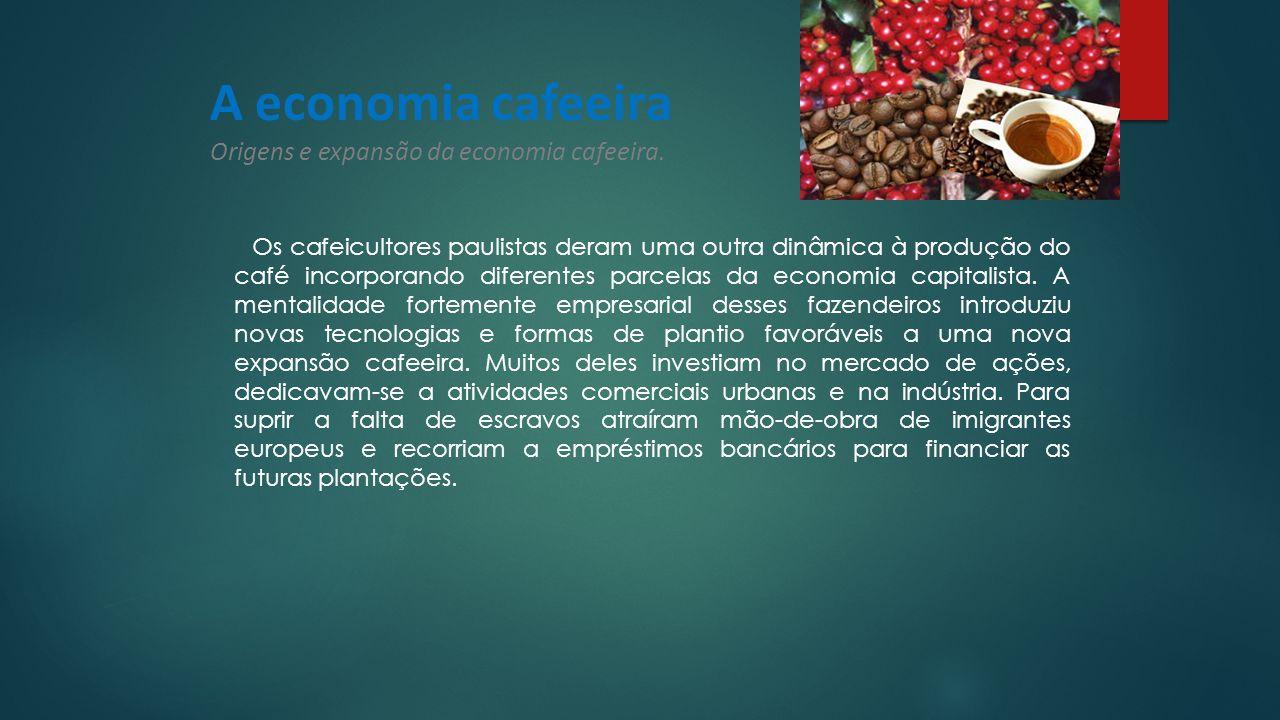 A economia cafeeira Origens e expansão da economia cafeeira.