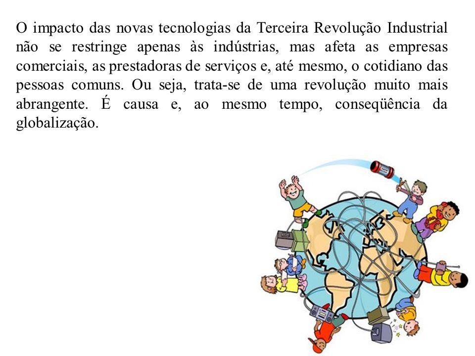 O impacto das novas tecnologias da Terceira Revolução Industrial não se restringe apenas às indústrias, mas afeta as empresas comerciais, as prestadoras de serviços e, até mesmo, o cotidiano das pessoas comuns.