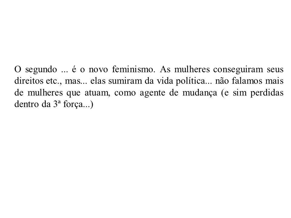 O segundo. é o novo feminismo