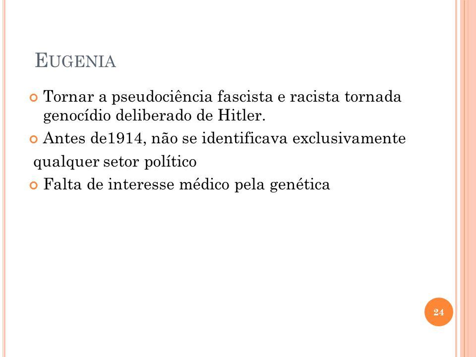 Eugenia Tornar a pseudociência fascista e racista tornada genocídio deliberado de Hitler. Antes de1914, não se identificava exclusivamente.