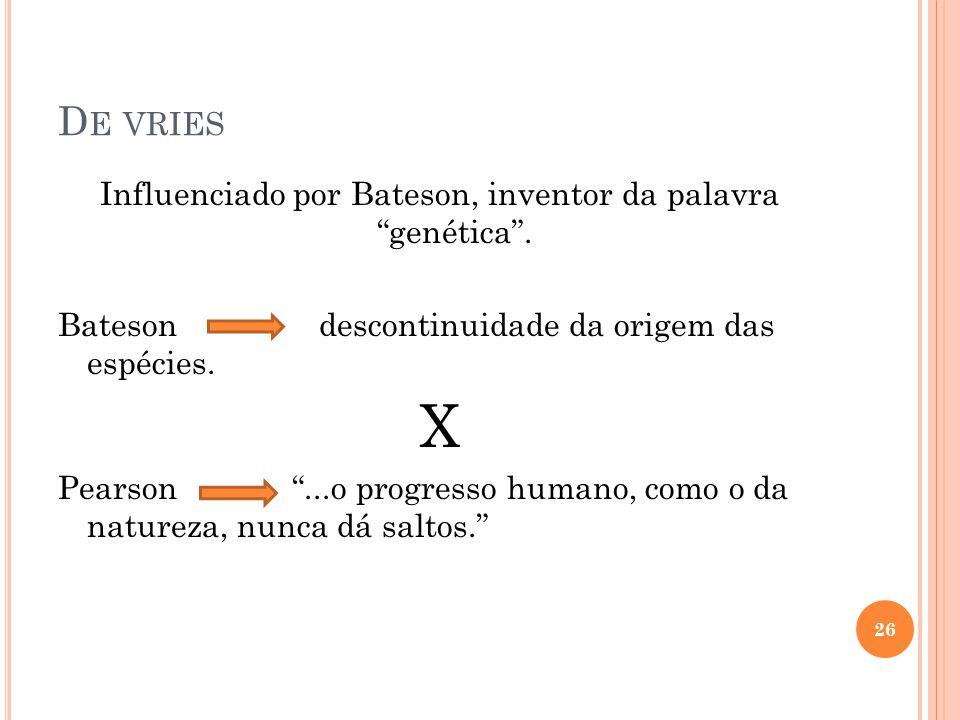Influenciado por Bateson, inventor da palavra genética .