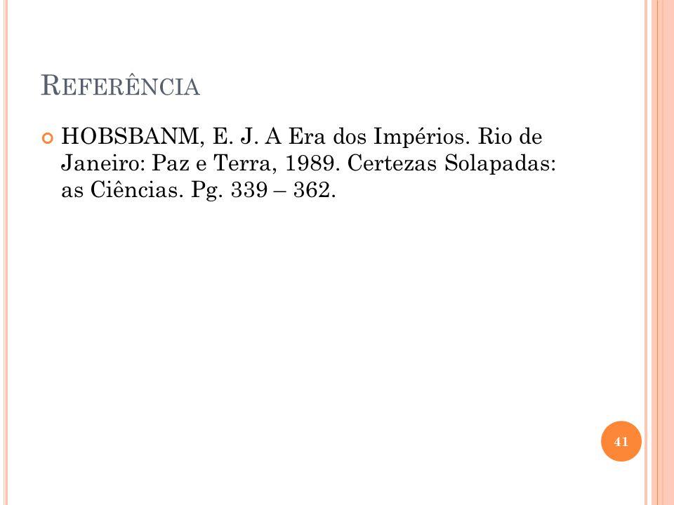 Referência HOBSBANM, E. J. A Era dos Impérios. Rio de Janeiro: Paz e Terra, 1989.