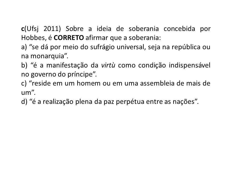 c(Ufsj 2011) Sobre a ideia de soberania concebida por Hobbes, é CORRETO afirmar que a soberania: