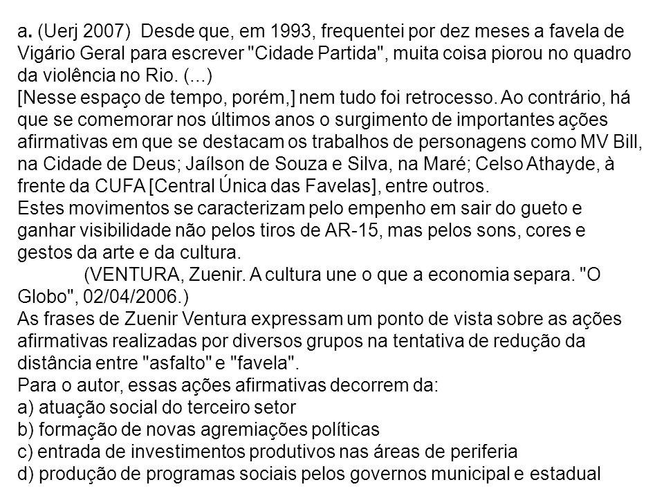 a. (Uerj 2007) Desde que, em 1993, frequentei por dez meses a favela de Vigário Geral para escrever Cidade Partida , muita coisa piorou no quadro da violência no Rio. (...)