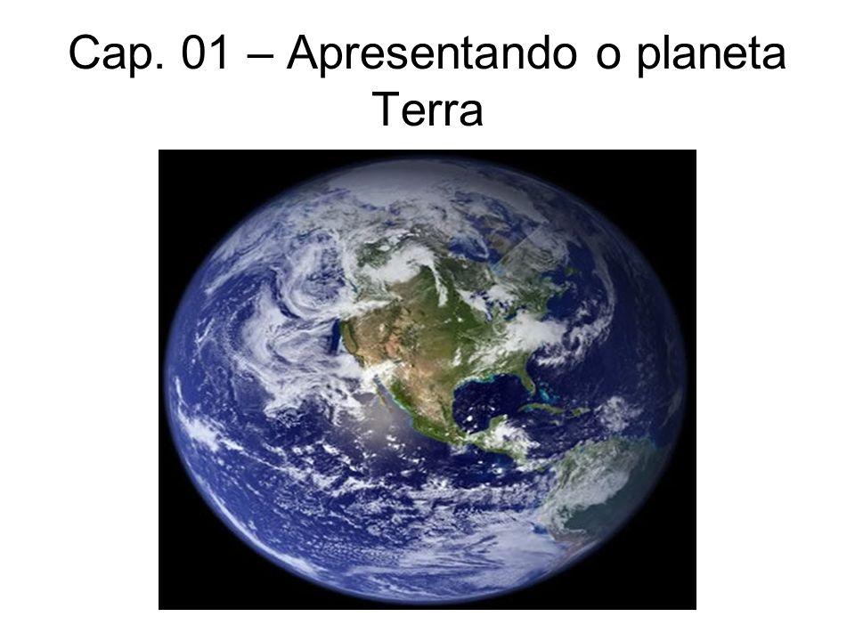 Cap. 01 – Apresentando o planeta Terra