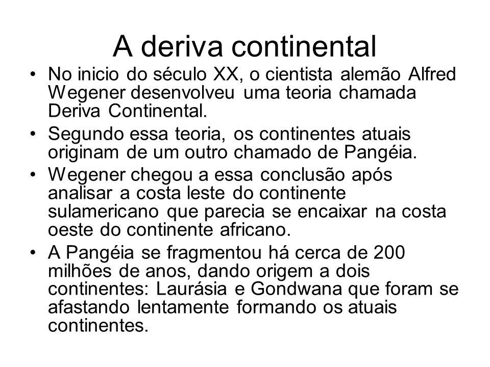 A deriva continental No inicio do século XX, o cientista alemão Alfred Wegener desenvolveu uma teoria chamada Deriva Continental.