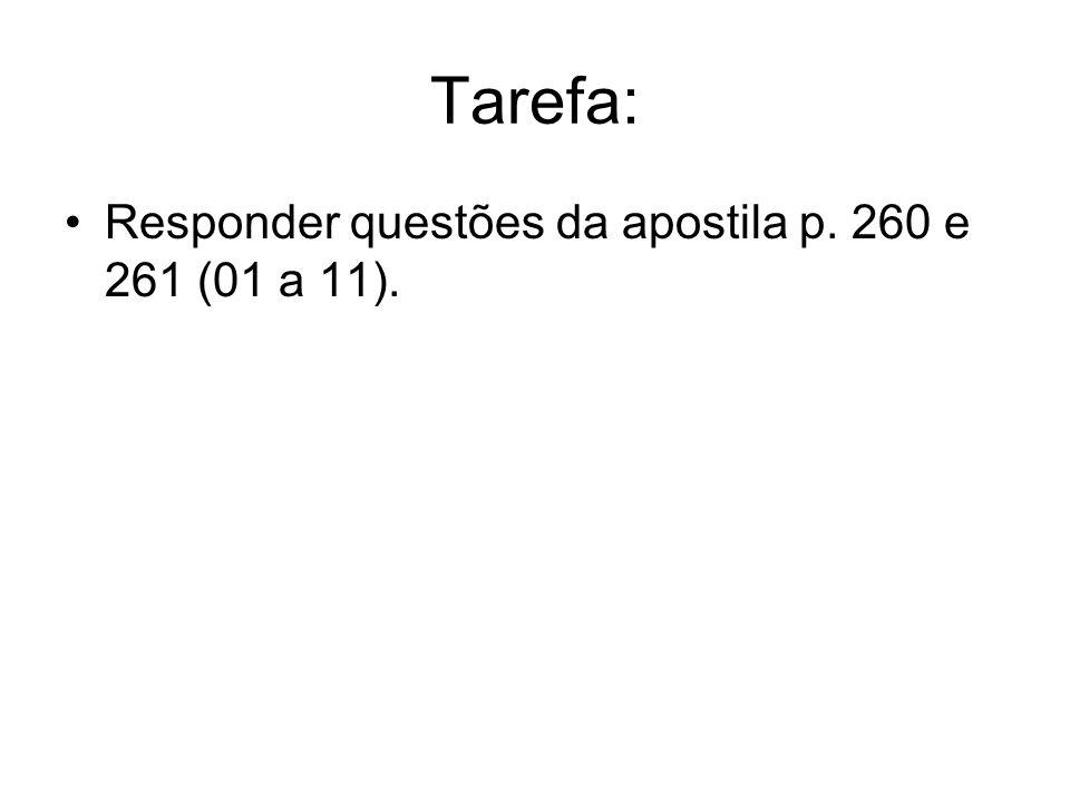 Tarefa: Responder questões da apostila p. 260 e 261 (01 a 11).