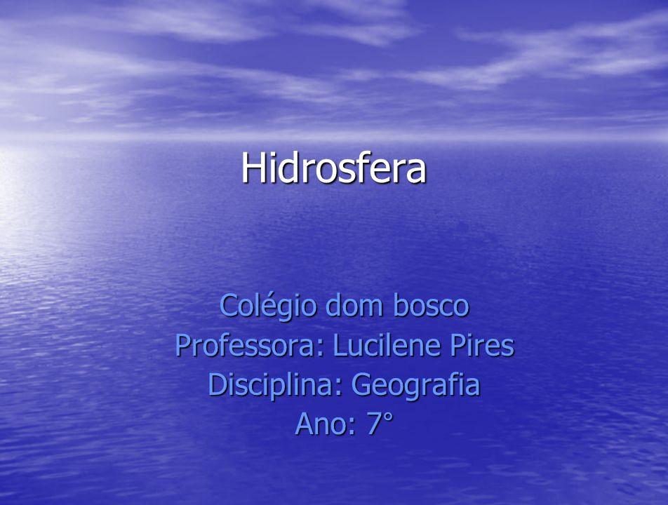 Hidrosfera Colégio dom bosco Professora: Lucilene Pires