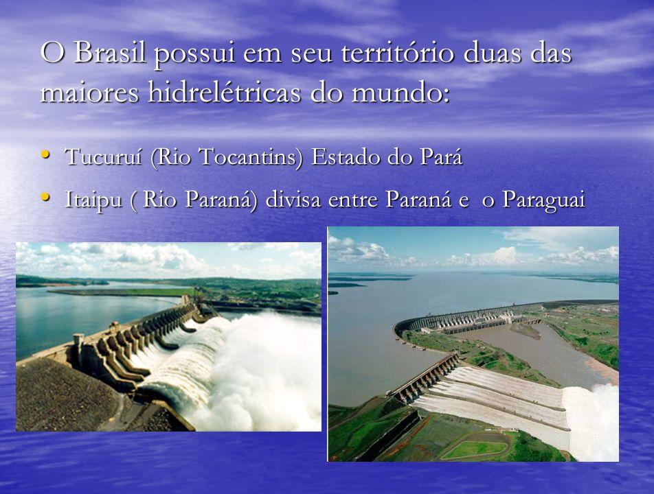 O Brasil possui em seu território duas das maiores hidrelétricas do mundo: