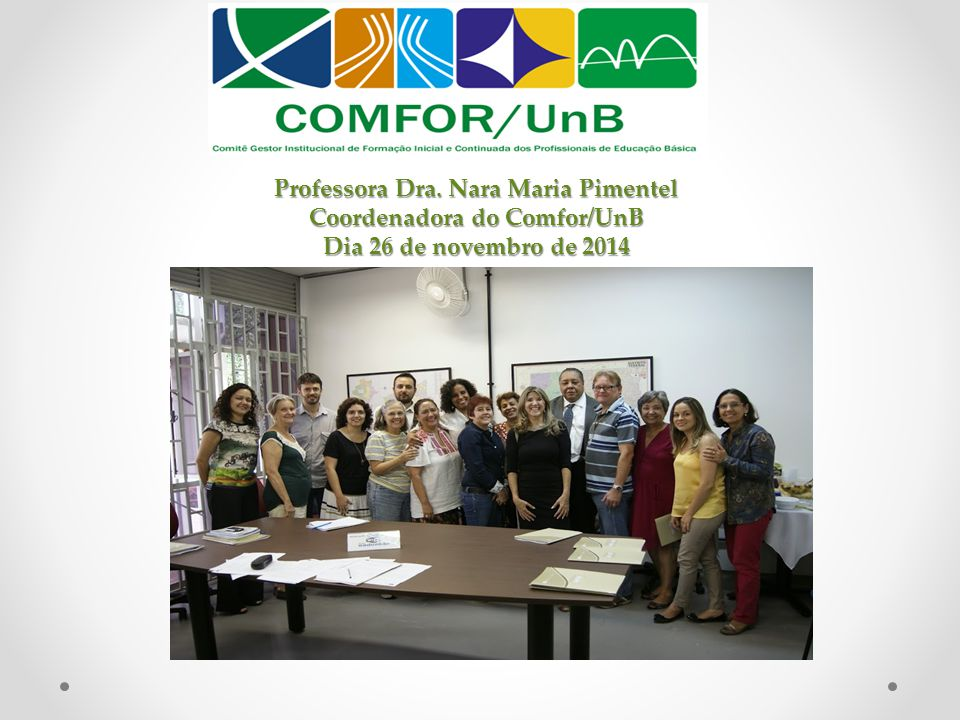 Professora Dra. Nara Maria Pimentel Coordenadora do Comfor/UnB