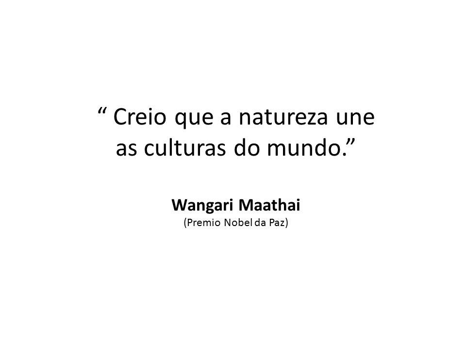 Creio que a natureza une as culturas do mundo.