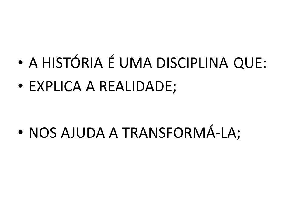 A HISTÓRIA É UMA DISCIPLINA QUE: