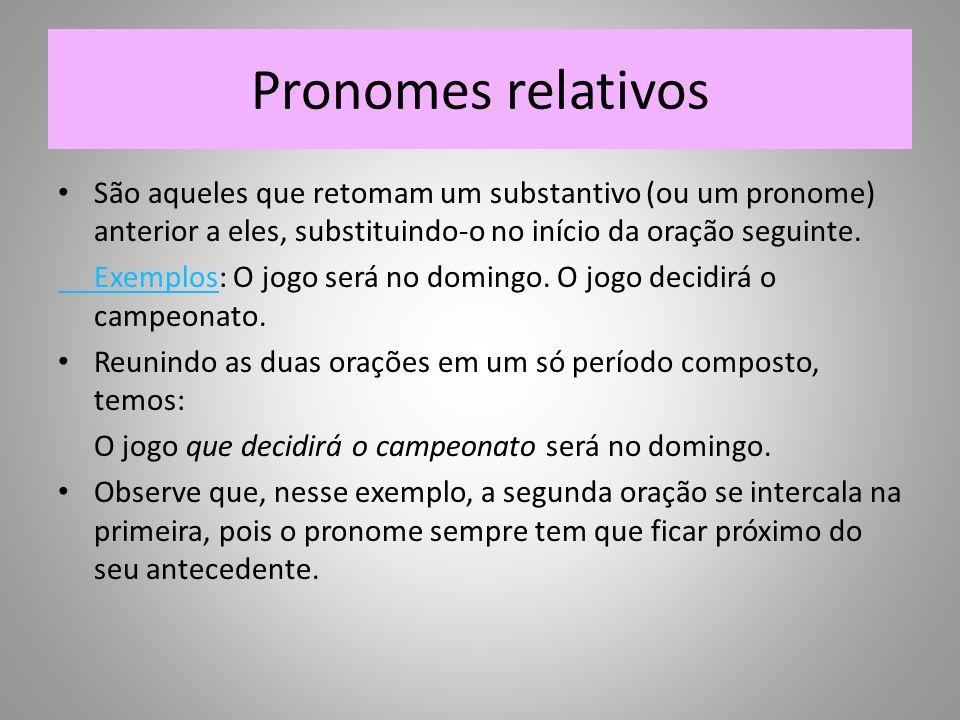 Pronomes relativosSão aqueles que retomam um substantivo (ou um pronome) anterior a eles, substituindo-o no início da oração seguinte.