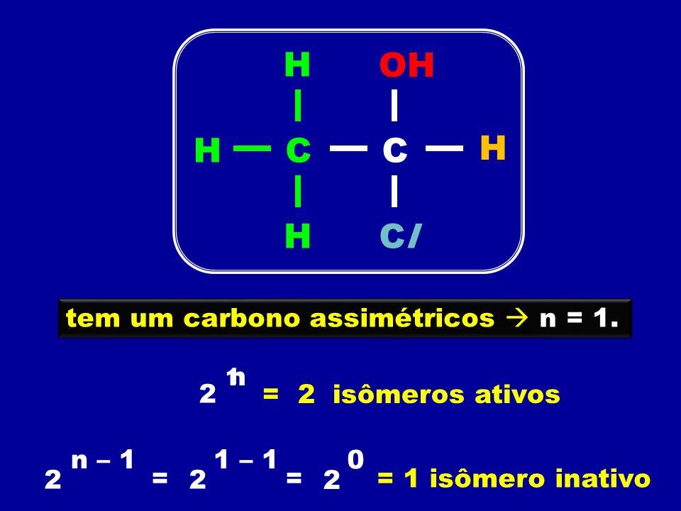 H OH H C C H H Cl tem um carbono assimétricos  n = 1. n 2