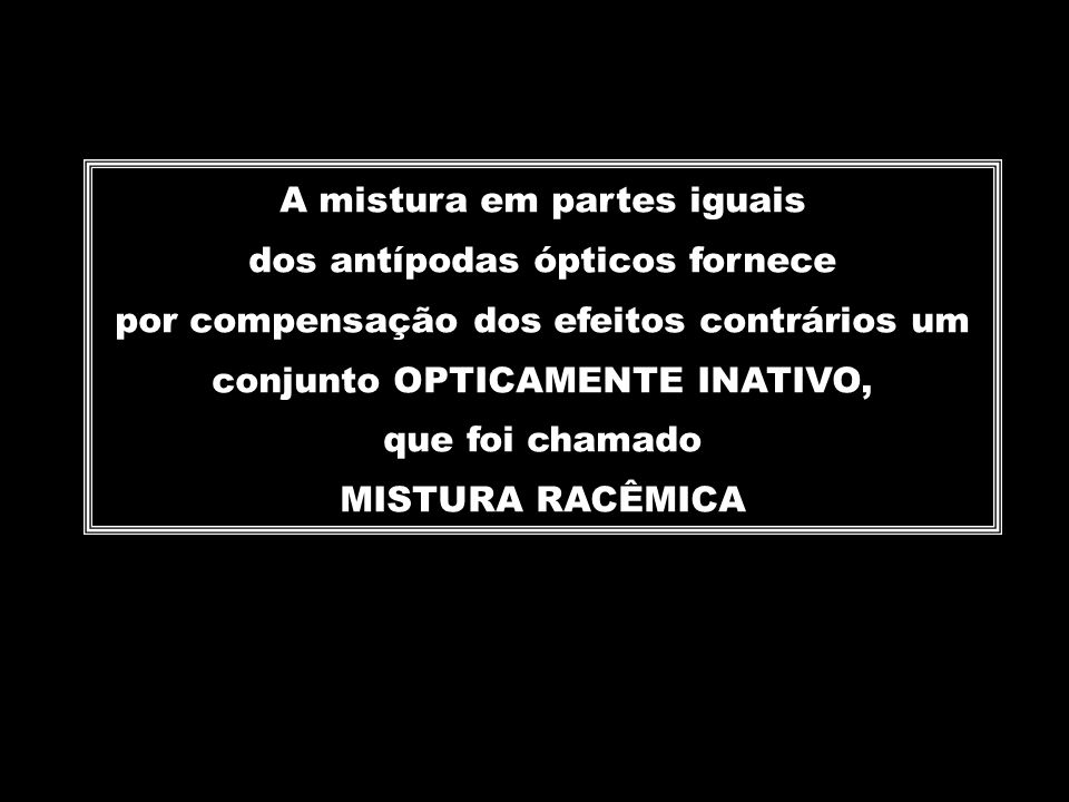 A mistura em partes iguais dos antípodas ópticos fornece