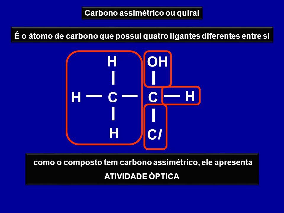 H OH H C C H H Cl Carbono assimétrico ou quiral
