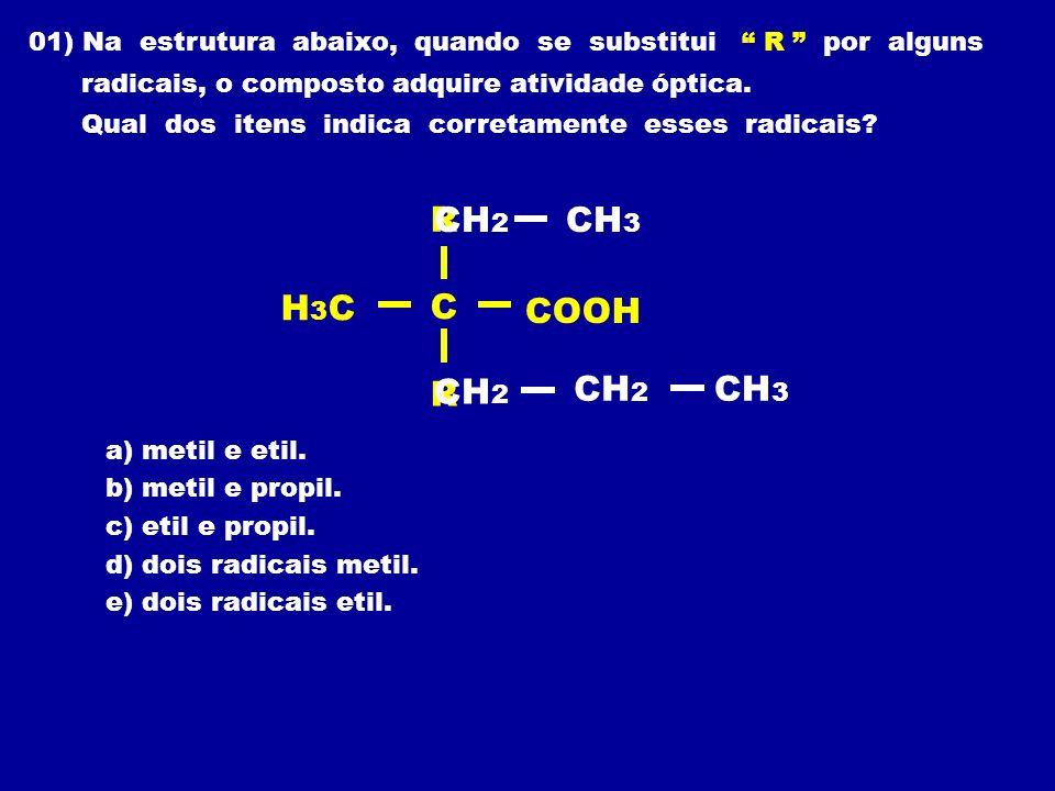 01) Na estrutura abaixo, quando se substitui R por alguns