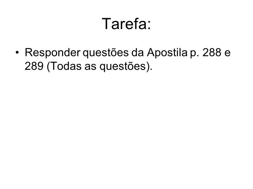 Tarefa: Responder questões da Apostila p. 288 e 289 (Todas as questões).